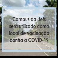 Uefs será local de vacinação contra a COVID-19